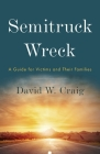 Semitruck Wreck: A Guide for Victims and Their Families Cover Image