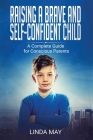 Raising A Brave and Self-Confident Child: A Complete Guide for Conscious Parents Cover Image