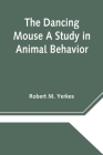 The Dancing Mouse A Study in Animal Behavior Cover Image