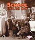 School Then and Now (First Step Nonfiction -- Then and Now) Cover Image
