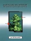 Marihuana En Interior: El Sencillo Arte del Cultivo: Easy Marijuana Gardening, Spanish-Language Edition = Easy Marijuana Gardening Cover Image
