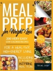 Meal Prep for Weight Loss: 200 Very Easy Low-Calories Recipes for a Healthy and High-Energy Living. Including a 4-Weeks Inspiring Meal Plan Cover Image