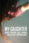 My Daughter: Heart-Stopping, Page-Turning, And Utterly Gripping Novel: Stories About Family Cover Image