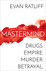 The Mastermind: Drugs. Empire. Murder. Betrayal. Cover Image