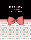 Disney Vacation Planner: Disney World Travel Itinerary for Disneyland Travel Agenda Notebook and Walt Disney Holiday Journal (Disney Cruise Tri Cover Image
