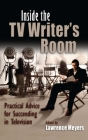 Inside the TV Writer's Room: Practical Advice for Succeeding in Television (Television and Popular Culture) Cover Image