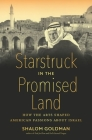 Starstruck in the Promised Land: How the Arts Shaped American Passions about Israel Cover Image