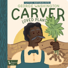 Little Naturalists George Washington Carver Loved Plants Cover Image