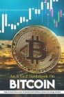 An A To Z Guidebook On Bitcoin: Things You Need To Know About The Wonderful World Of Bitcoin And How It Can Change The World: Bitcoin Standard Book Cover Image