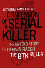 Confession of a Serial Killer: The Untold Story of Dennis Rader, the Btk Killer Cover Image