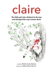 Claire: The little girl who climbed to the top and changed the way women dress Cover Image