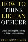 How to Think Like an Officer: Lessons in Learning and Leadership for Soldiers and Citizens Cover Image