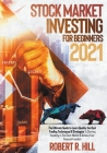 Stock Market Investing For Beginners 2021: The Ultimate Guide to Learn Quickly the Best Trading Techniques And Strategies To Starting Investing in The Cover Image