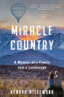 Miracle Country: A Memoir of a Family and a Landscape Cover Image