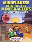Mindfulness Activities for Minecrafters: 50 Activities to Help Kids Relax and Focus! Cover Image