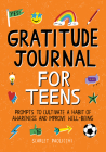 Gratitude Journal for Teens: Prompts to Cultivate a Habit of Awareness and Improve Well-Being Cover Image