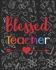 Blessed Teacher: Teacher Appreciation Notebook Or Journal Cover Image