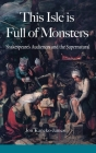 This Isle is Full of Monsters: Shakespeare's Audiences and the Supernatural Cover Image