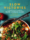 Slow Victories: A Food Lover's Guide to Slow Cooker Glory Cover Image