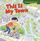 This Is My Town (Cloverleaf Books (TM) -- Where I Live) Cover Image