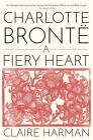 Charlotte Brontë: A Fiery Heart Cover Image