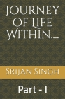 Journey of Life Within....: Part - I Cover Image