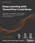Deep Learning with TensorFlow 2 and Keras - Second Edition: Regression, ConvNets, GANs, RNNs, NLP, and more with TensorFlow 2 and the Keras API Cover Image