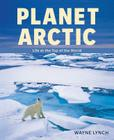 Planet Arctic: Life at the Top of the World Cover Image