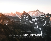 Faith Moves Mountains: 30 Devotional Thoughts to Inspire Your Journey of Faith Cover Image