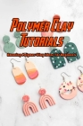Polymer Clay Tutorials: Amazing Polymer Clay Ideas For Beginners: Gift Ideas for Holiday Cover Image