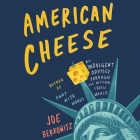 American Cheese Lib/E: An Indulgent Odyssey Through the Artisan Cheese World Cover Image