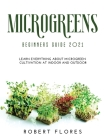 Microgreens Beginners Guide 2021: Learn everything about microgreen cultivation at indoor and outdoor Cover Image