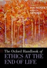 The Oxford Handbook of Ethics at the End of Life (Oxford Handbooks) Cover Image