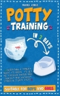Potty Training in 3 Days: Everything a Parent Needs to Know to Get His Toddler Diaper Free Quickly and Without Stress in 3 Easy Steps. Suitable Cover Image