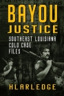Bayou Justice: Southeast Louisiana Cold Case Files Cover Image