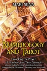 Numerology and Tarot: Unlocking the Power of Numbers and Tarot Spreads along with Discovering Symbolism, Intuition, Numerological Divination Cover Image