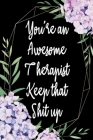 You're An Awesome Therapist Keep That Shit Up: Appreciation Gift Idea for Therapists Cover Image