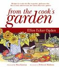 From the Cook's Garden: Recipes for Cooks Who Like to Garden, Gardeners Who Like to Cook, and Everyone Who Wishes They Had a Gar Cover Image