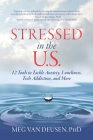 Stressed in the U.S.: 12 Tools to Tackle Anxiety, Loneliness, Tech-Addiction, and More Cover Image