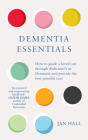 Dementia Essentials: How to Guide a Loved One Through Alzheimer's or Dementia and Provide the Best Care Cover Image