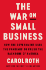 The War on Small Business: How the Government Used the Pandemic to Crush the Backbone of America Cover Image