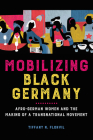 Mobilizing Black Germany: Afro-German Women and the Making of a Transnational Movement (Black Internationalism) Cover Image