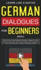 German Dialogues for Beginners Book 2: Over 100 Daily Used Phrases and Short Stories to Learn German in Your Car. Have Fun and Grow Your Vocabulary wi Cover Image
