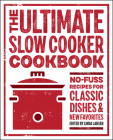 The Ultimate Slow Cooker Cookbook: No-Fuss Recipes for Classic Dishes and New Favorites Cover Image