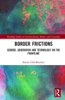 Border Frictions: Gender, Generation and Technology on the Frontline (Routledge Studies in Criminal Justice) Cover Image