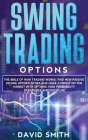 Swing Trading Options: The Bible Of How Trading Works. Find New Passive Income Opportunities And Make A Profit On The Market With Options. Hi Cover Image