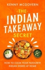 The Indian Takeaway Secret: How to Cook Your Favourite Indian Dishes at Home Cover Image