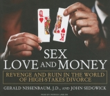 Sex, Love, and Money: Revenge and Ruin in the World of High-Stakes Divorce Cover Image