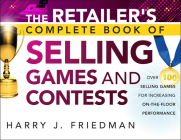 The Retailer's Complete Book of Selling Games and Contests: Over 100 Selling Games for Increasing On-The-Floor Performance Cover Image