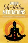 Guided Self-Healing Meditations: Mindfulness Meditation Scripts for Anxiety and Stress Relief, Chakras Healing, Meditation and Breathing for Deep Slee Cover Image